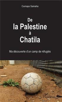 De La Palestine A Chatila ; Ma Decouverte D'un Camp De Refugies