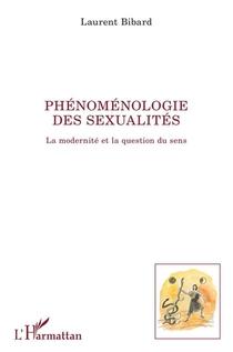 Phenomenologie Des Sexualites - La Modernite Et La Question Du Sens