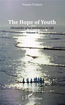 The Hope Of Youth ; Chronicles Of An Invitation To Life T.6