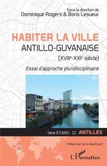 Habiter La Ville Antillo-guyanaise (xviiie-xixe Siecle) ; Essai D'approche Pluridisciplinaire