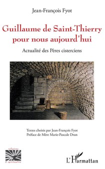 Guillaume De Saint-thierry Pour Nous Aujourd'hui ; Actualite Des Peres Cisterciens
