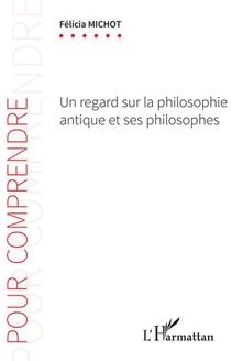 Un Regard Sur La Philosophie Antique Et Ses Philosophes