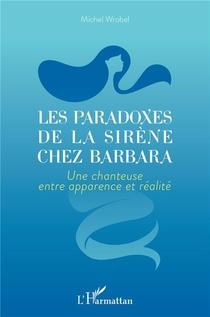 Les Paradoxes De La Sirene Chez Barbara - Une Chanteuse Entre Apparence Et Realite