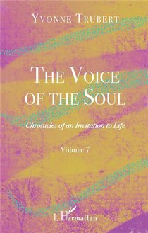The Voice Of The Soul T.7 ; Chronicles Of An Invitation To Life
