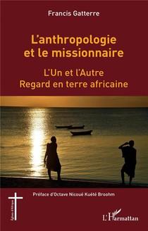 L'anthropologie Et Le Missionnaire ; L'un Et L'autre, Regard En Terre Africaine