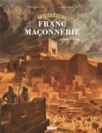 L'epopee De La Franc-maconnerie T.1 ; L'ombre D'hiram