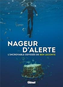 Nageur D'alerte ; L'incroyable Odyssee De Ben Lecomte