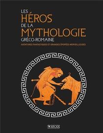 Les Heros De La Mythologie Greco-romaine ; Aventures Fantastiques Et Grandes Epopees Merveilleuses