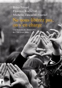 Ne Nous Liberez Pas, On S'en Charge ; Une Histoire Des Feminismes De 1789 A Nos Jours