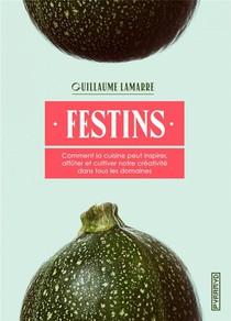 Festins ; Comment La Cuisine Peut Inspirer, Affuter Et Cultiver Notre Creativite Dans Tous Les Domaines