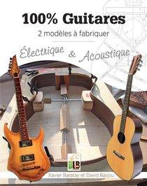 100% Guitares ; 2 Modeles A Fabriquer : Electrique & Acoustique