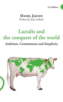 Lactalis And The Conquest Of The World : Ambition, Commitment And Simplicity