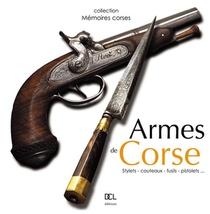 Armes De Corse ; Stylets, Couteaux, Fusils, Pistolets...