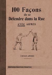 100 Facons De Se Defendre Dans La Rue Avec Armes