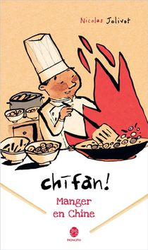 Chifan ! Manger En Chine ; Carnet De Voyage