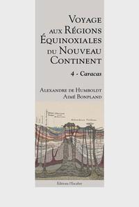 Voyage Aux Regions Equinoxiales Du Nouveau Continent - Tome 4 - Caracas