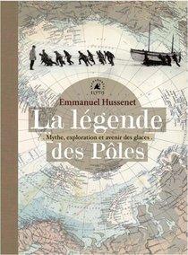 La Legende Des Poles ; Mythes, Exploration Et Avenir Des Glaces