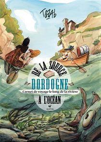 Dordogne - De La Source A L'ocean - Carnet De Voyage Le Long