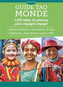 Guide Tao Monde : 1 000 Idees Et Adresses Pour Voyager Engage