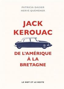 Jack Kerouac ; De L'amerique A La Bretagne