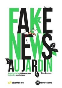 Fake News Au Jardin : Pourfendre Les Idees Recues, Eviter Les Confusions