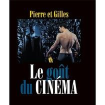 Pierre Et Gilles Le Gout Du Cinema