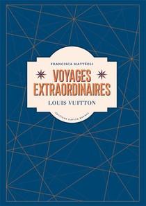 Voyages Extraordinaires : Louis Vuitton