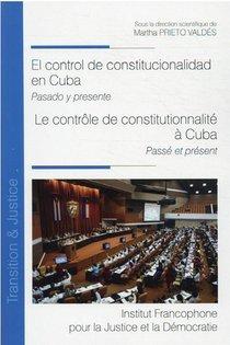 El Control De Constitucionalidad En Cuba : Pasado Y Presente / Le Controle De Constitutionnalite A Cuba : Passe Et Present