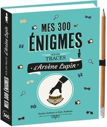 Mes 300 Enigmes Sur Les Traces D'arsene Lupin