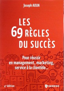 Les 69 Regles Du Succes ; Pour Reussir En Management, Marketing, Service A La Clientele... (4e Edition)