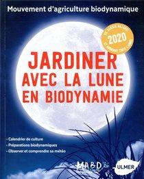 Jardiner Avec La Lune En Biodynamie (edition 2020)