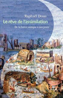 Le Reve De L'assimilation ; De La Grece Antique A Nos Jours