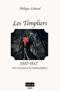 Les Templiers (1307-1517) ; Vers Le Proces Et La Metamorphose