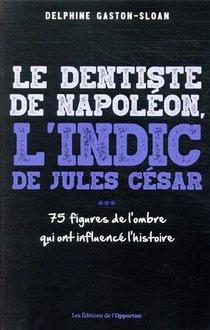 Le Dentiste De Napoleon, L'indic De Jules Cesar... Ces Figure De L'ombre Qui Ont Influence L'histoire
