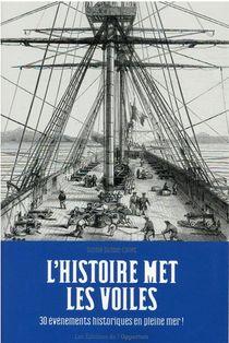 L'histoire Met Les Voiles : 30 Evenements Historiques En Pleine Mer !