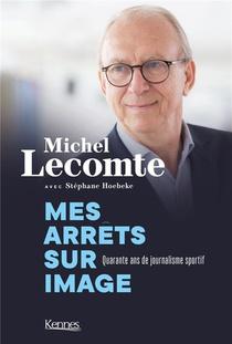 Mes Arrets Sur Image ; Quarante Ans De Journalisme Sportif