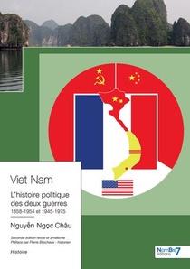 Viet Nam L Histoire Politique Des Deux Guerres 1858-1954 Et 1945-1975 - Seconde Edition