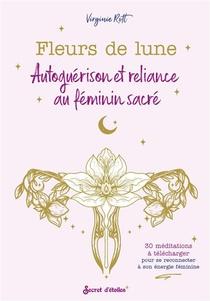 Fleurs De Lune ; Autoguerison Et Reliance Au Feminin Sacre