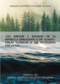 Los Arboles Y Bosques De La Republica Democratica Del Congo ; Perlas Globales A Ser Protegidas Por La Paz