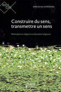 Construire Du Sens, Transmettre Un Sens ; Philosophie Et Religions En Education Religieuse