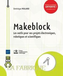 Makeblock ; Les Outils Pour Vos Projets Electroniques, Robotiques Et Scientifiques