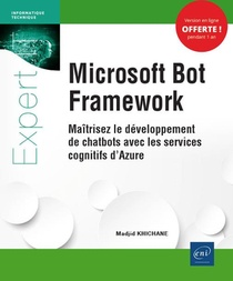 Microsoft Bot Framework - Maitrisez Le Developpement De Chatbots Avec Les Services Cognitifs D'azure