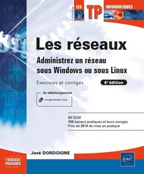 Les Reseaux ; Administrez Un Reseau Sous Windows Ou Sous Linux : Exercices Et Corriges (6e Edition)