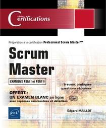 Scrum Master ; Preparation A La Certification Professional Scrum Master (examens Psm I Et Psm Ii)