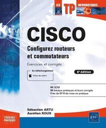 Cisco ; Configurez Routeurs Et Commutateurs : Exercices Et Corriges (6e Edition)