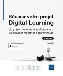 Reussir Votre Projet Digital Learning : Du Presentiel Enrichi Au Distanciel : Les Nouvelles Modalites D'apprentissage