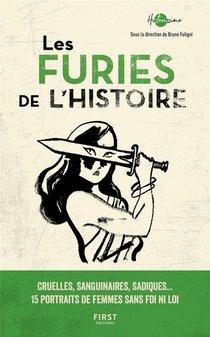 Les Furies De L'histoire : Cruelles, Sanguinaires, Sadiques... 15 Portraits De Femmes Sans Foi Ni Loi