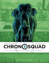 Chronosquad T.5 ; Vie Eternelle Mode D'emploi