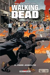 Walking Dead T.31 ; Pourri Jusqu'a L'os