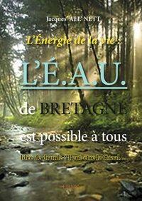 Lenergie De La Vie Le.a.u. De Bretagne Est Possible A Tous